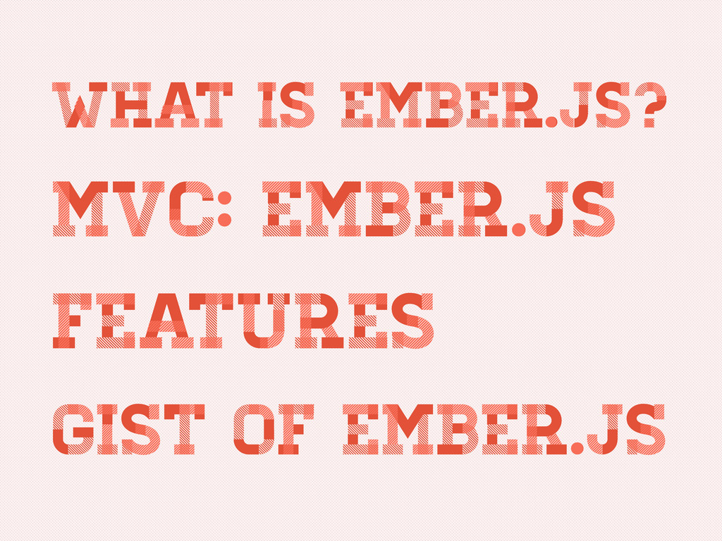 What IS Ember.js? What Is Ember.js? What is Emb...
