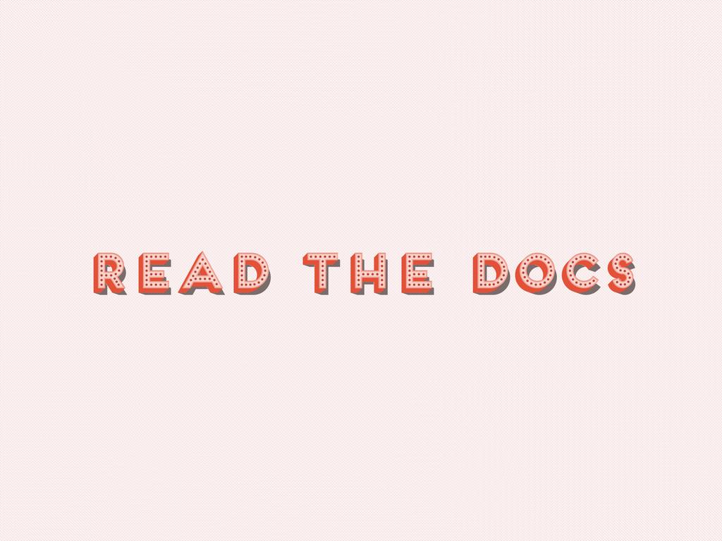 READ the Docs READ the Docs READ the Docs READ ...