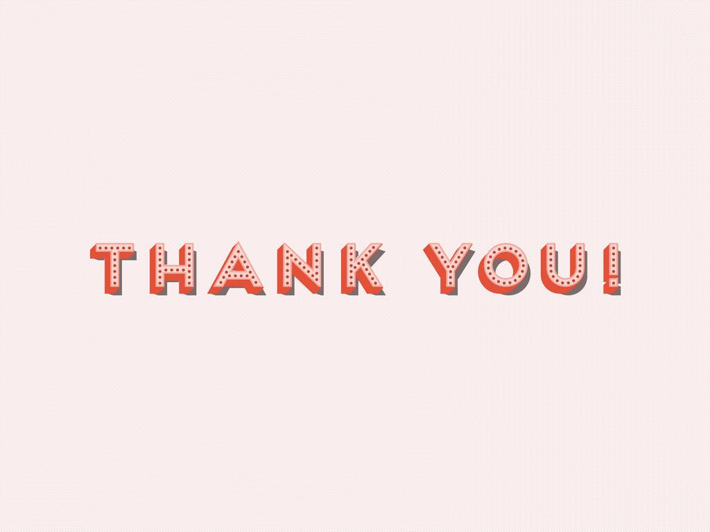 Thank You! Thank You! Thank You! Thank You! Tha...