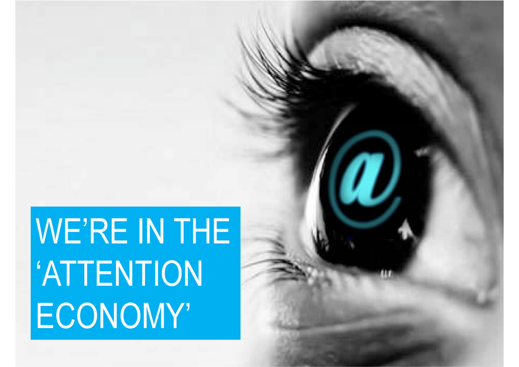 WE'RE IN THE WE'RE IN THE 'ATTENTION ECONOMY'