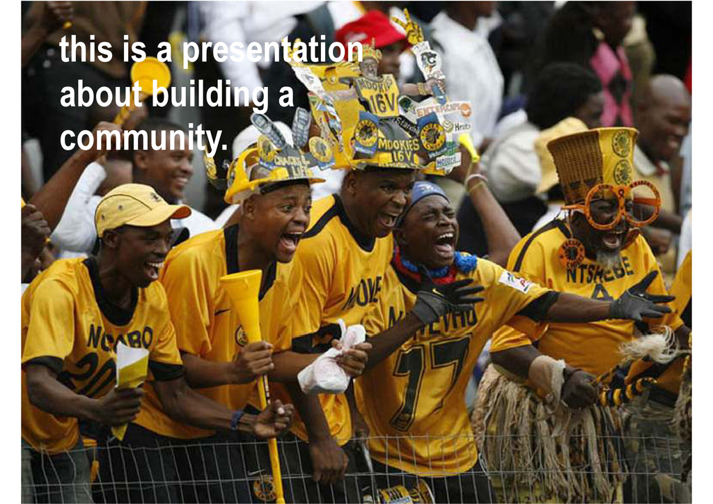 this is a presentation about building a communi...