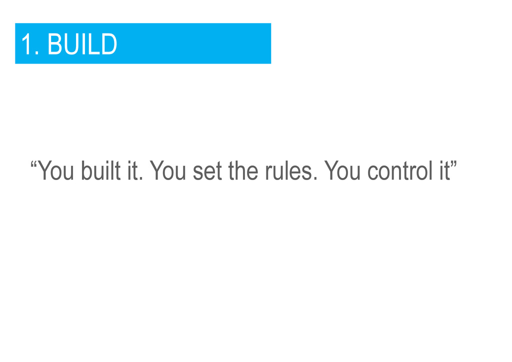 """1. BUILD """"You built it. You set the rules. You ..."""
