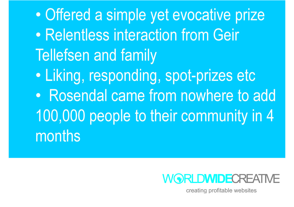 • Offered a simple yet evocative prize • Relent...