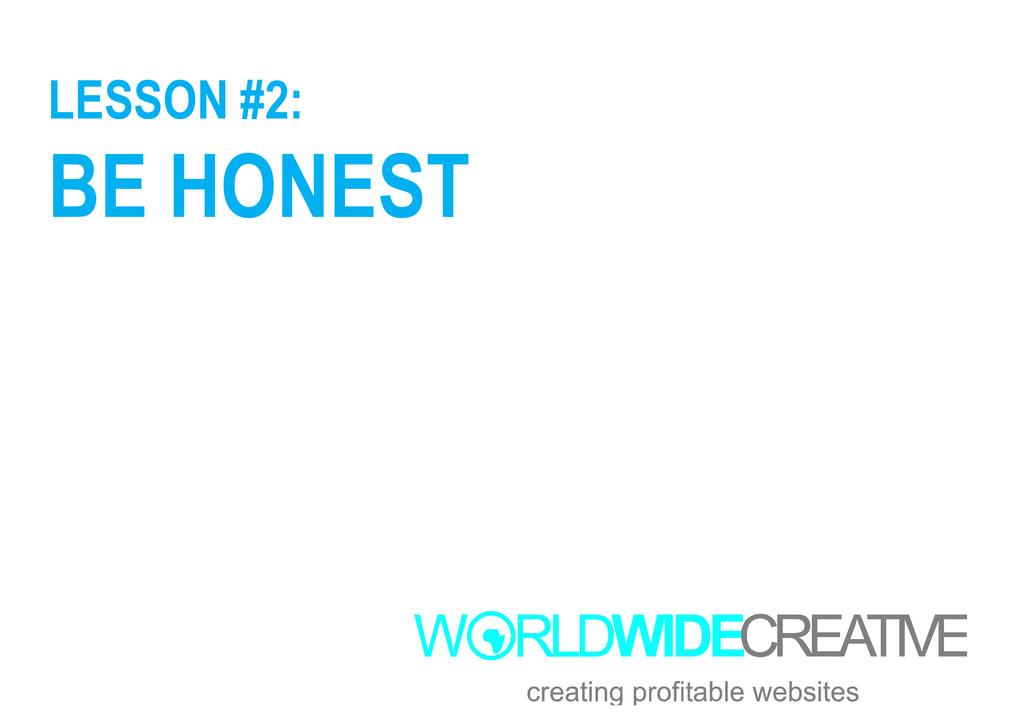 LESSON #2: BE HONEST