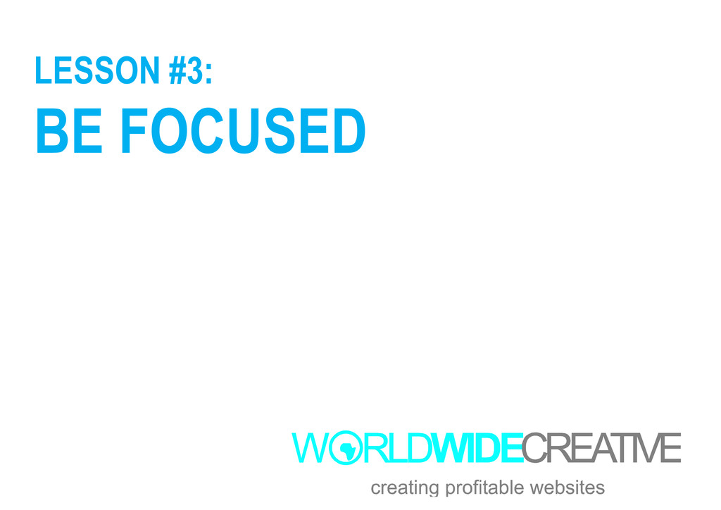 LESSON #3: BE FOCUSED