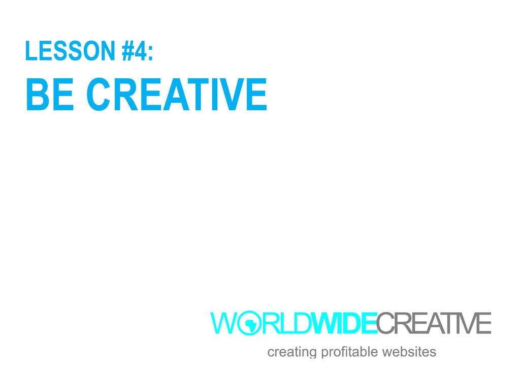 LESSON #4: BE CREATIVE