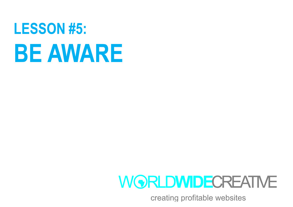 LESSON #5: BE AWARE