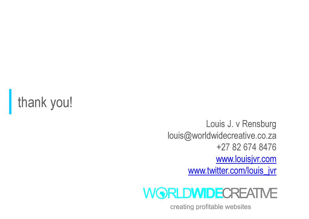 thank you! Louis J. v Rensburg louis@worldwidec...