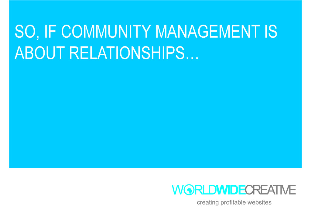 SO, IF COMMUNITY MANAGEMENT IS ABOUT RELATIONSH...