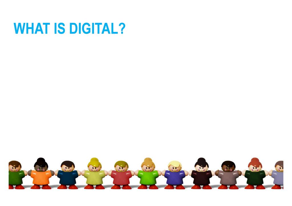 WHAT IS DIGITAL?
