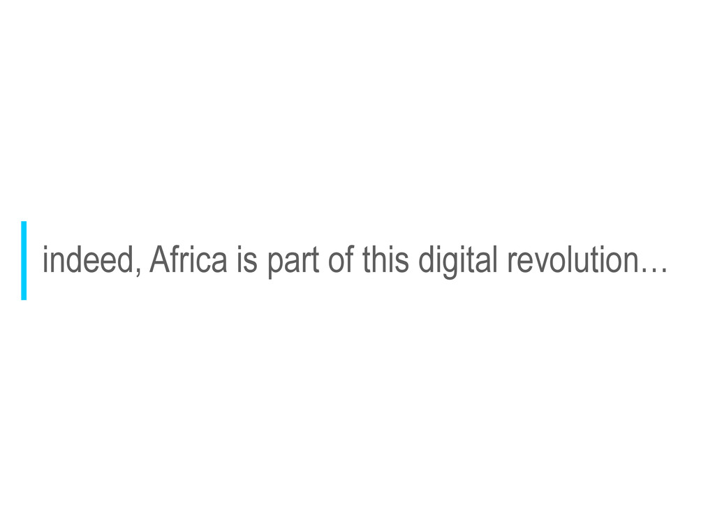 indeed, Africa is part of this digital revoluti...