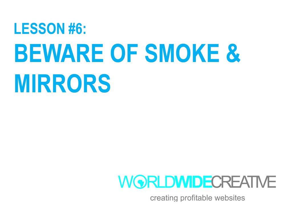 LESSON #6: BEWARE OF SMOKE & MIRRORS MIRRORS