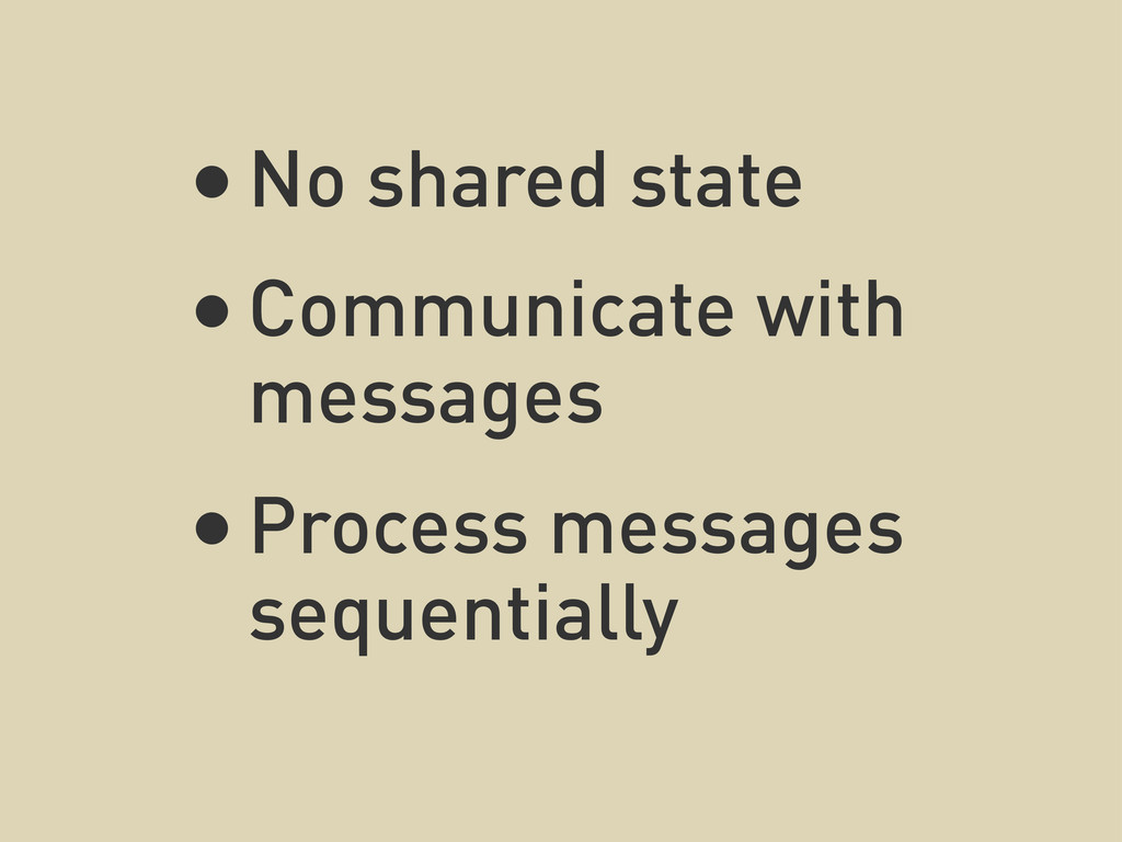 •No shared state •Communicate with messages •Pr...