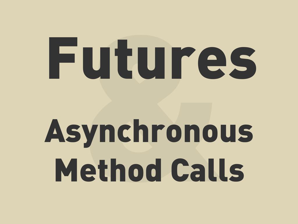 & Asynchronous Method Calls Futures