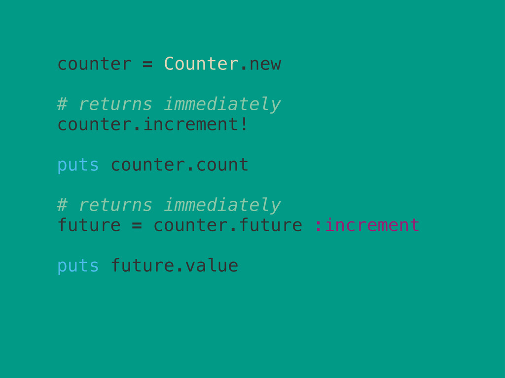 counter = Counter.new # returns immediately cou...