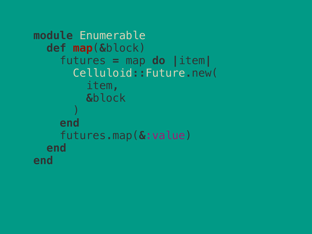 module Enumerable def map(&block) futures = map...