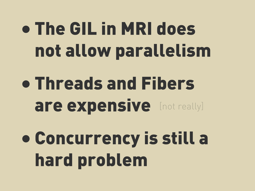 • The GIL in MRI does not allow parallelism • T...