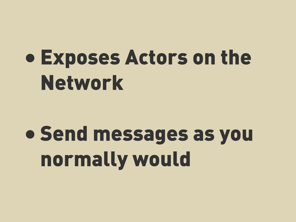 • Exposes Actors on the Network • Send messages...