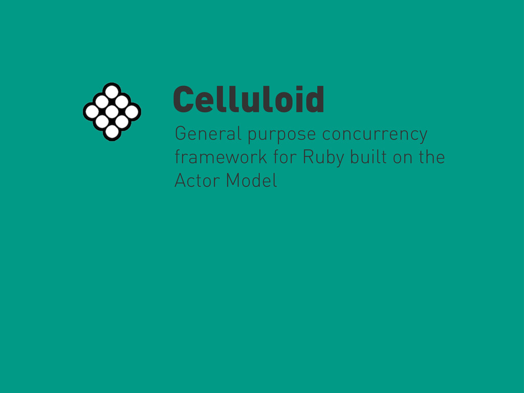 Celluloid General purpose concurrency framework...