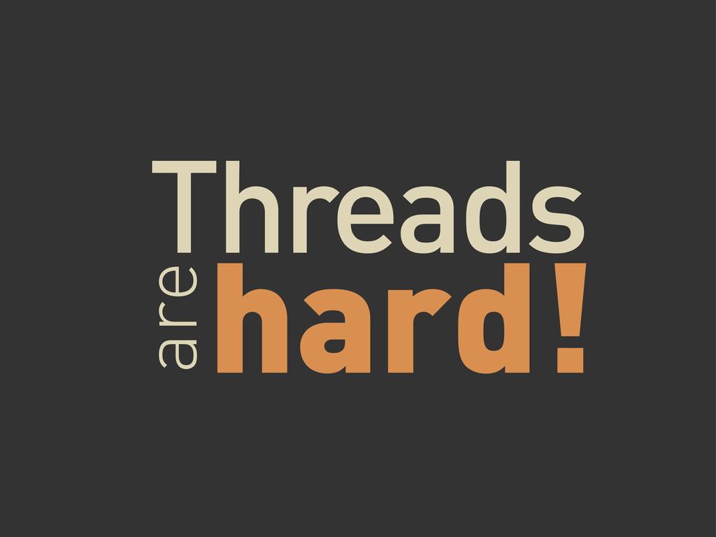 Threads are hard!