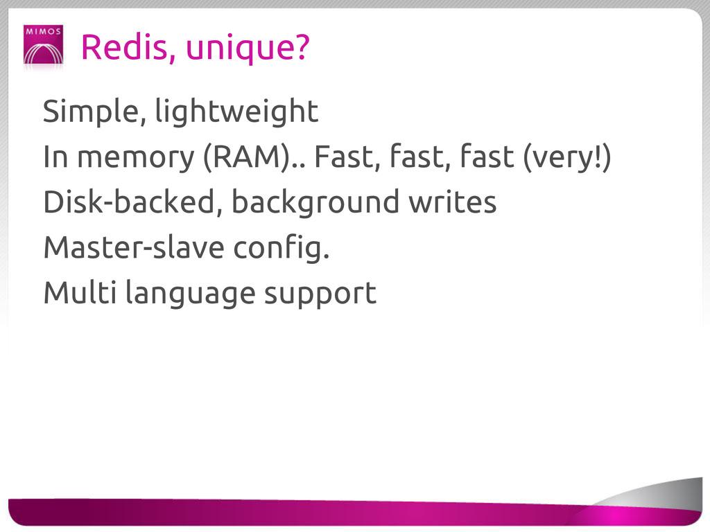 Redis, unique? Simple, lightweight In memory (R...