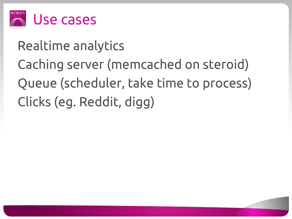 Use cases Realtime analytics Caching server (me...