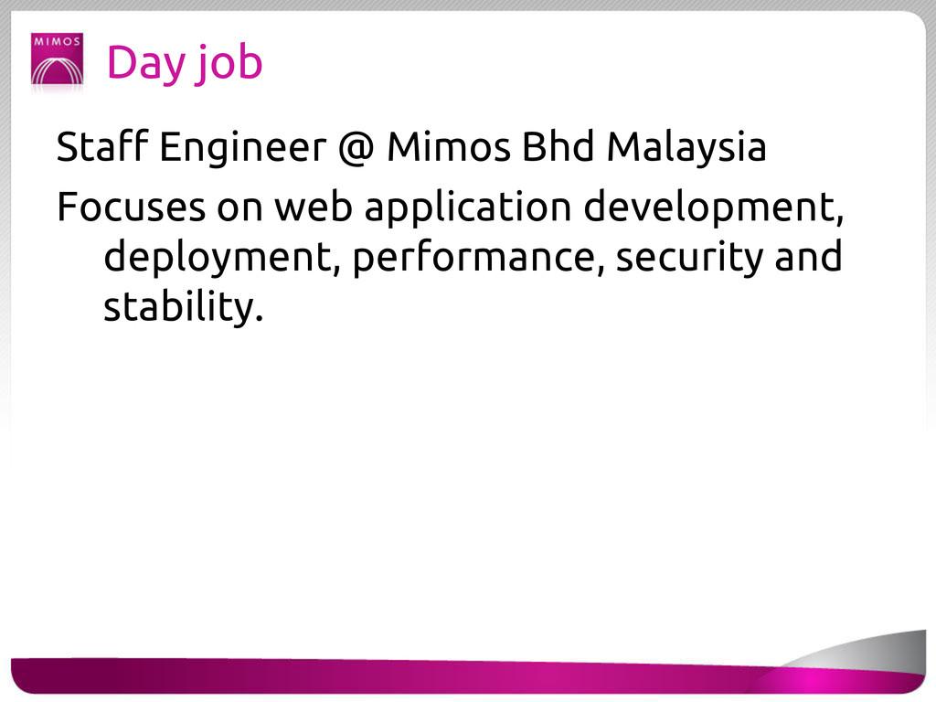 Day job Staff Engineer @ Mimos Bhd Malaysia Foc...