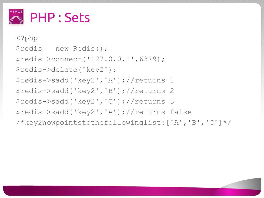 PHP : Sets <?php $redis = new Redis(); $redis->...