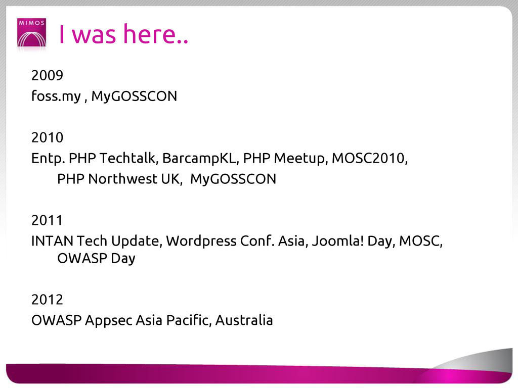 I was here.. 2009 foss.my , MyGOSSCON 2010 Entp...