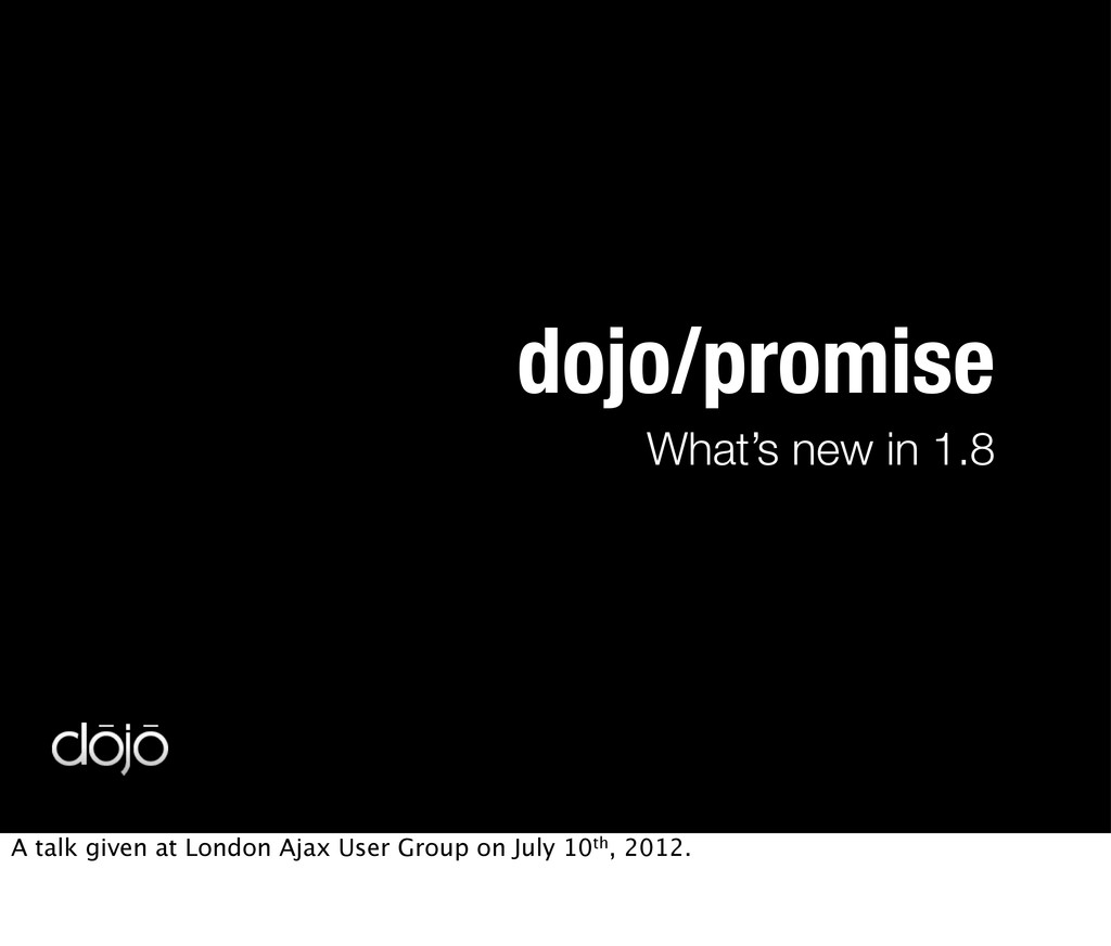 What's new in 1.8 dojo/promise A talk given at ...