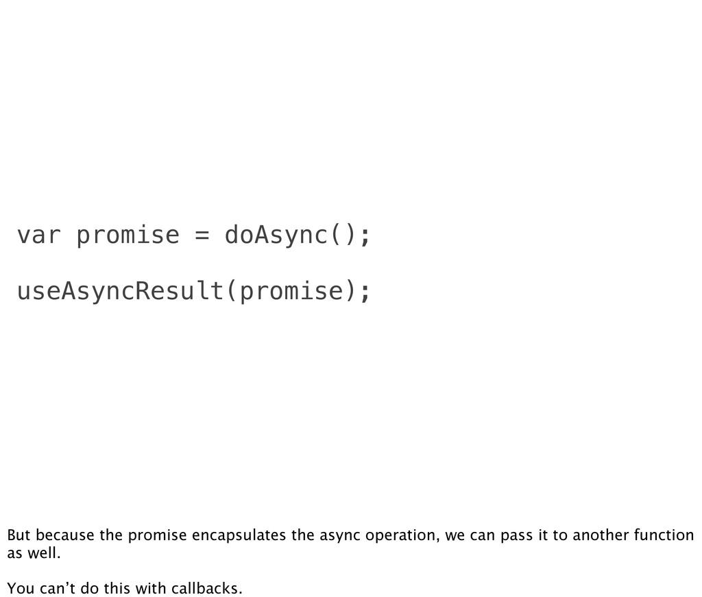 var promise = doAsync(); useAsyncResult(promise...