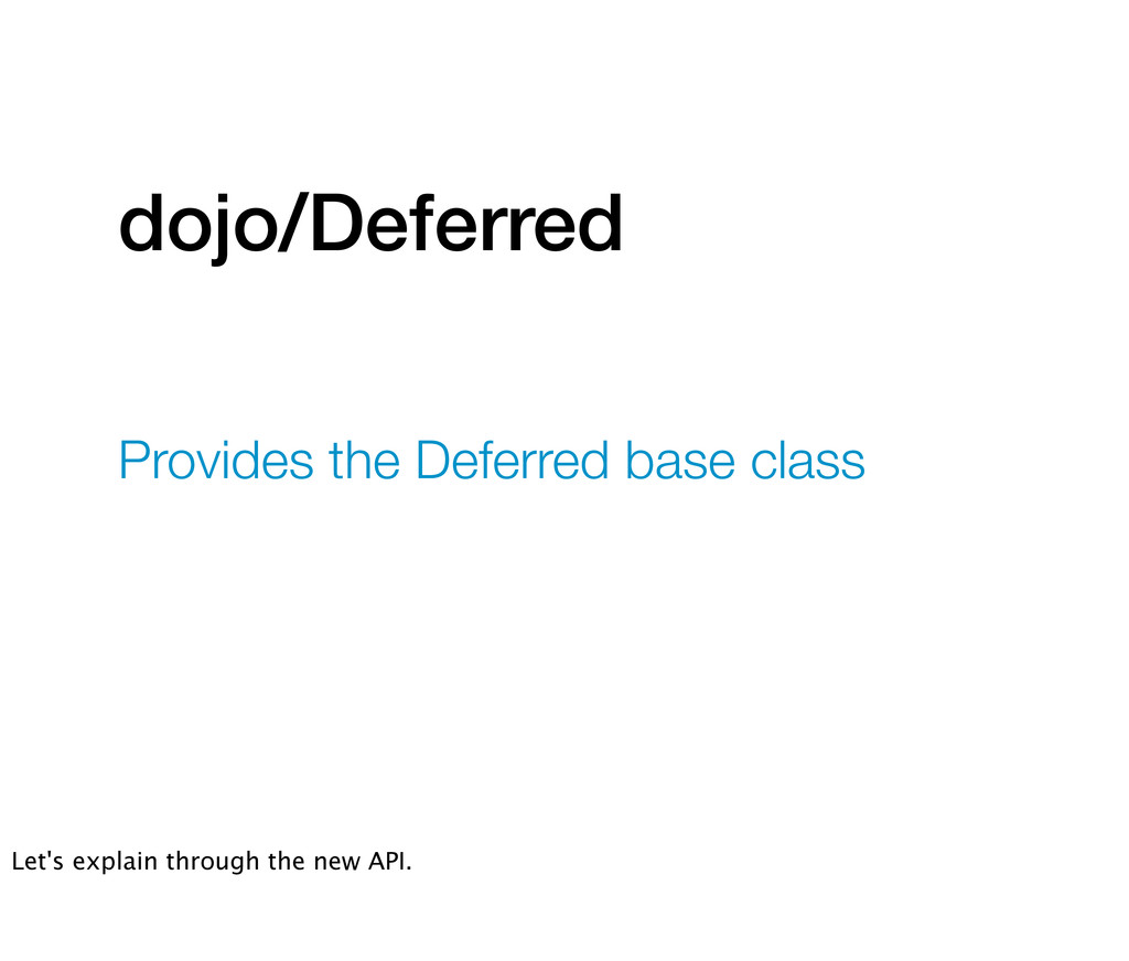 dojo/Deferred Provides the Deferred base class ...