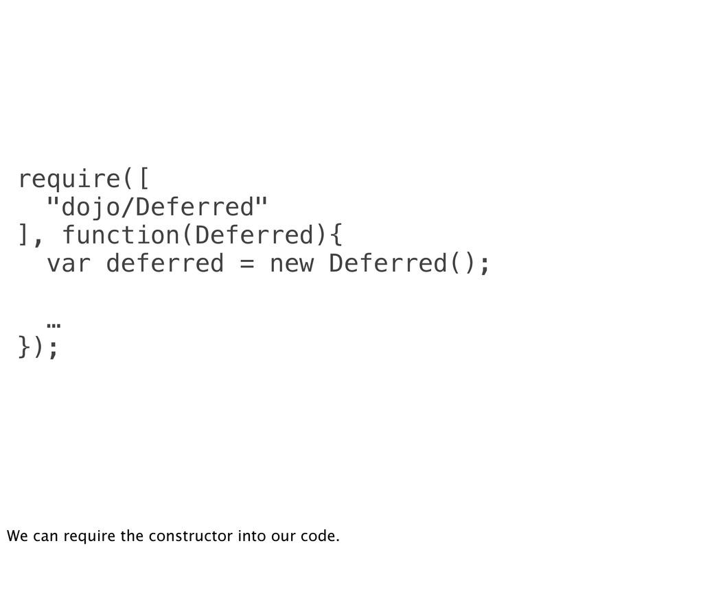 "require([ ""dojo/Deferred"" ], function(Deferred)..."