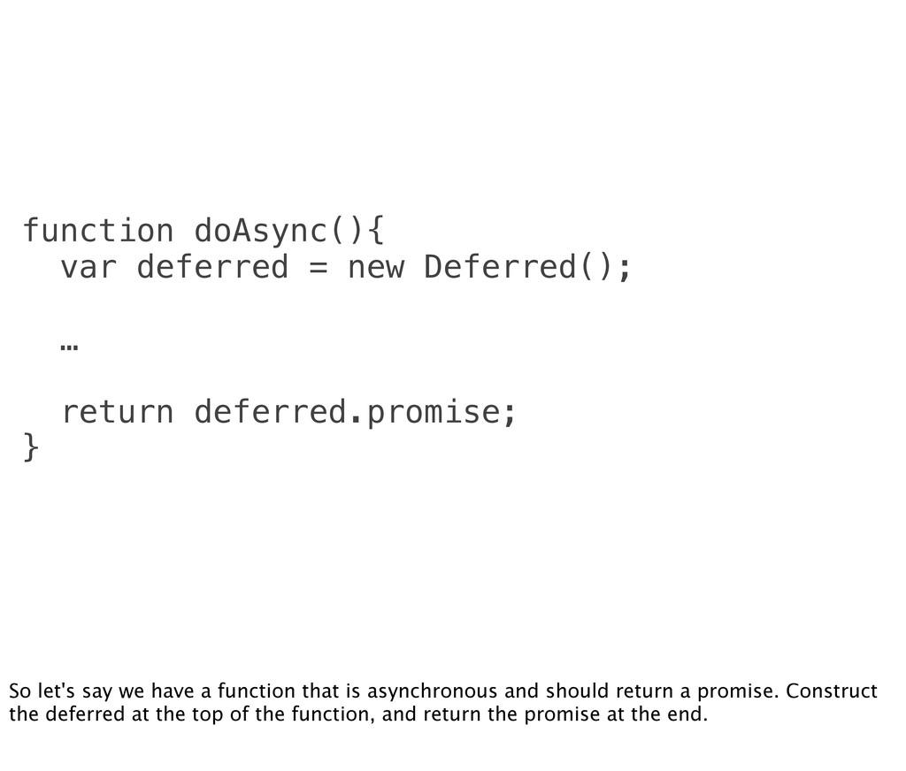 function doAsync(){ var deferred = new Deferred...