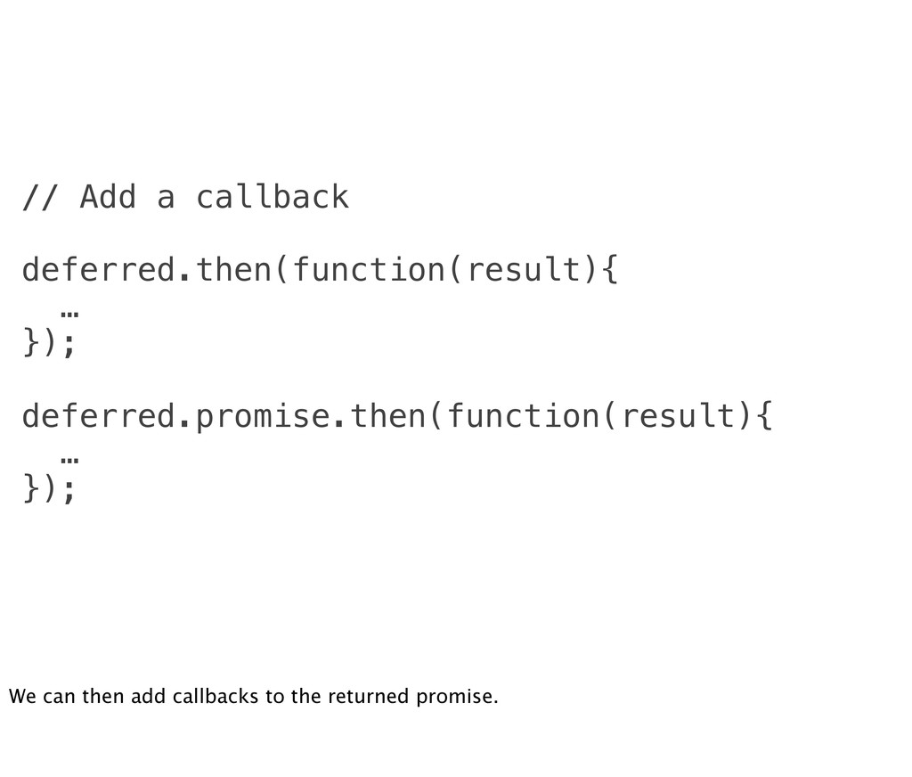 // Add a callback deferred.then(function(result...