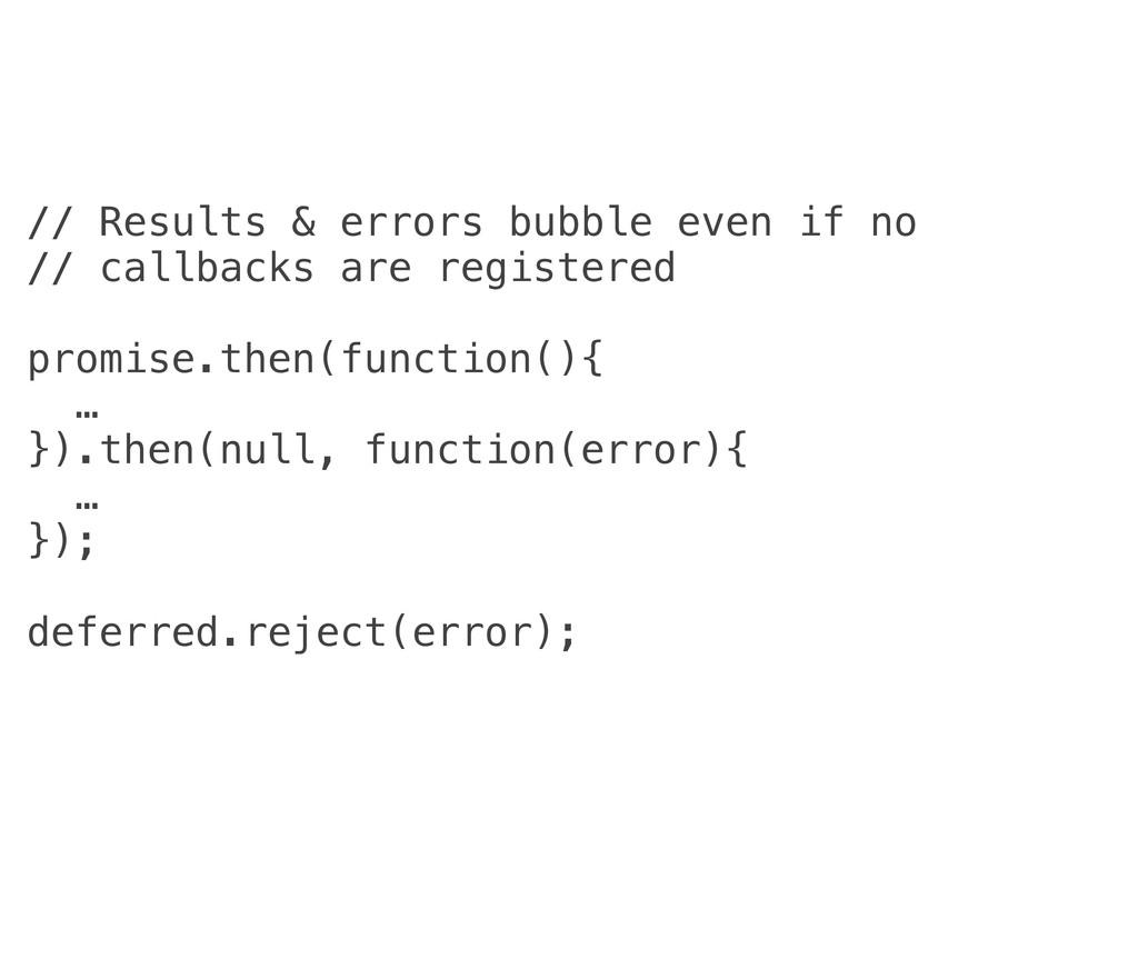// Results & errors bubble even if no // callba...
