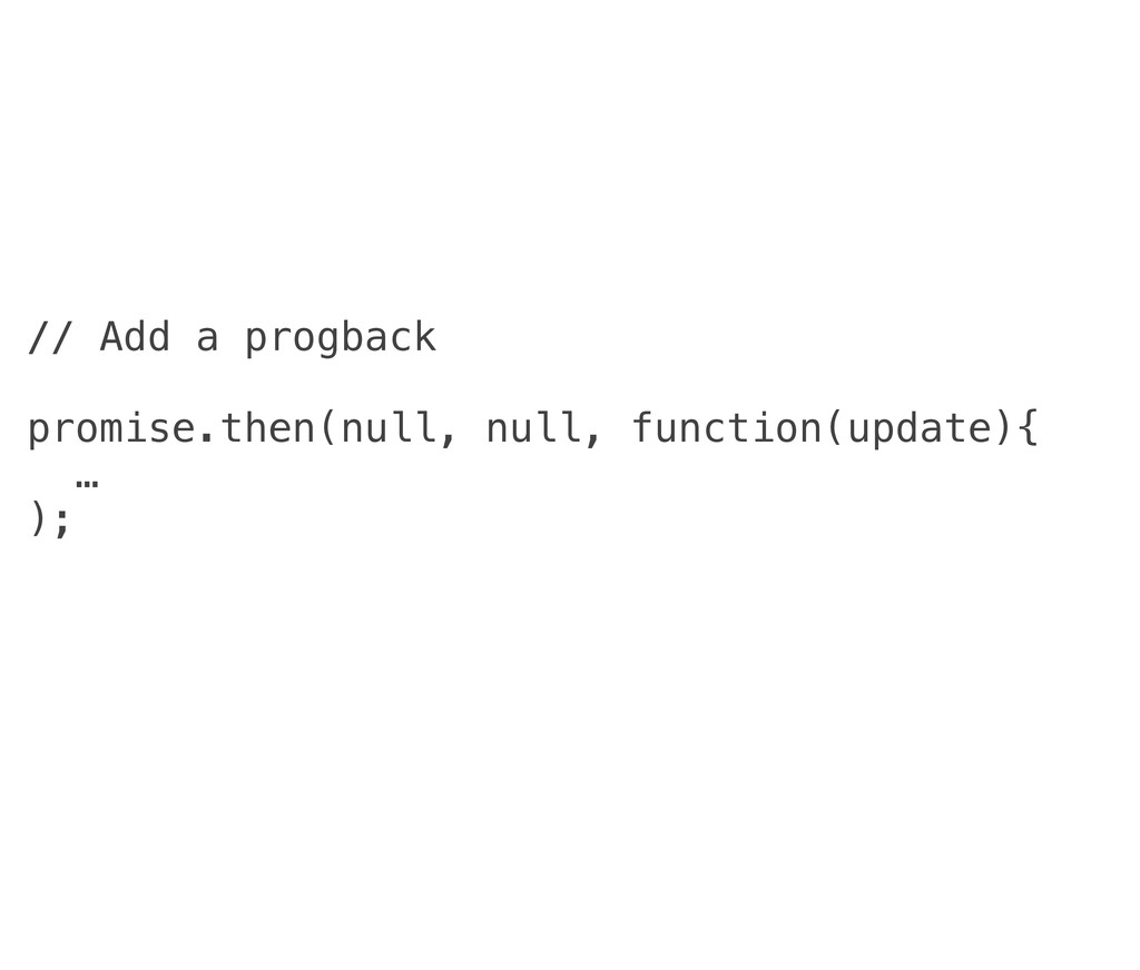 // Add a progback promise.then(null, null, func...