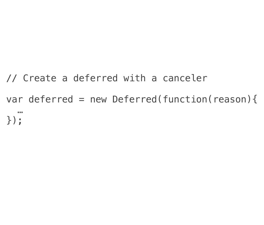 // Create a deferred with a canceler var deferr...