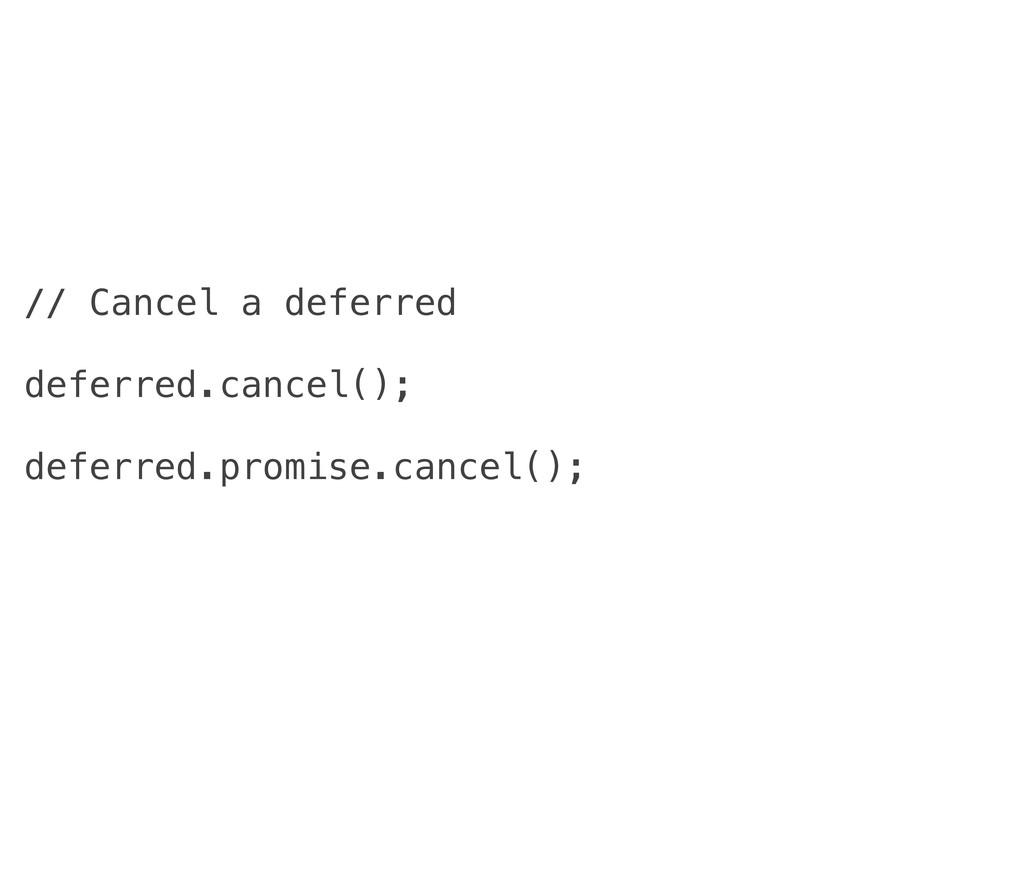// Cancel a deferred deferred.cancel(); deferre...