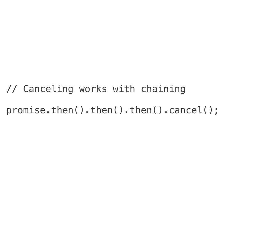 // Canceling works with chaining promise.then()...