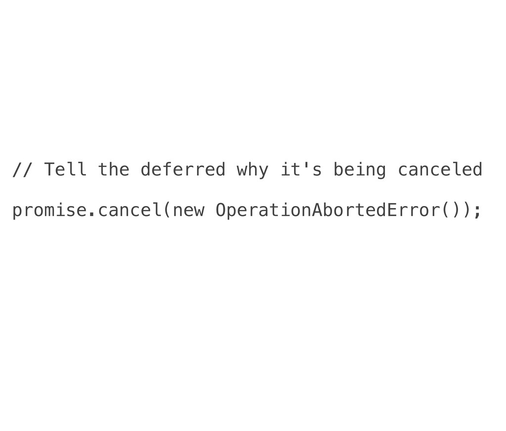 // Tell the deferred why it's being canceled pr...