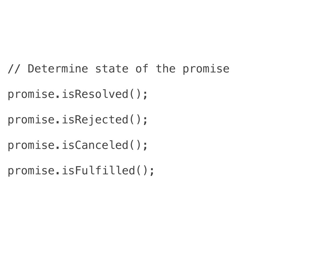 // Determine state of the promise promise.isRes...