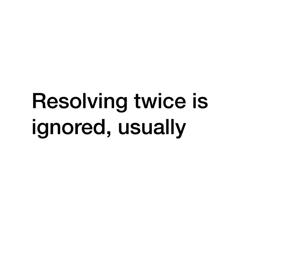 Resolving twice is ignored, usually