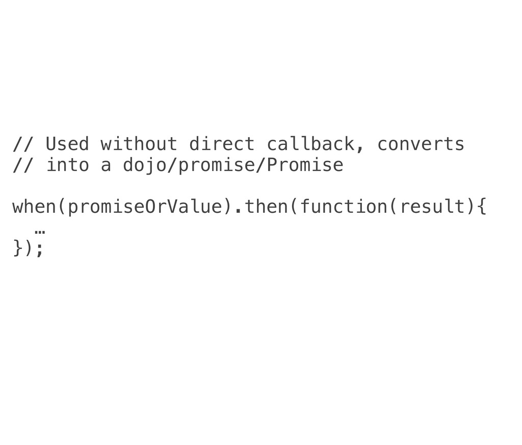 // Used without direct callback, converts // in...