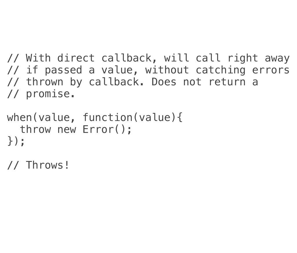 // With direct callback, will call right away /...