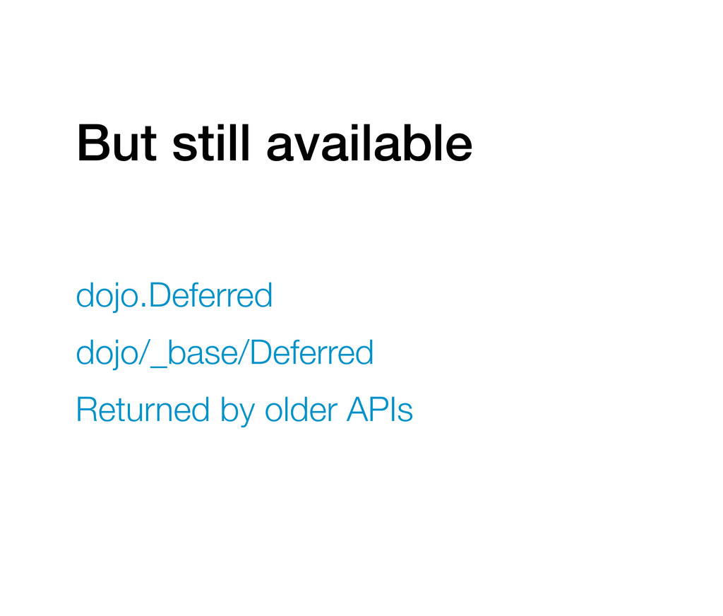 But still available dojo.Deferred dojo/_base/De...