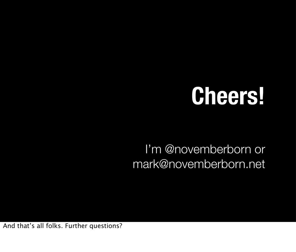 I'm @novemberborn or mark@novemberborn.net Chee...
