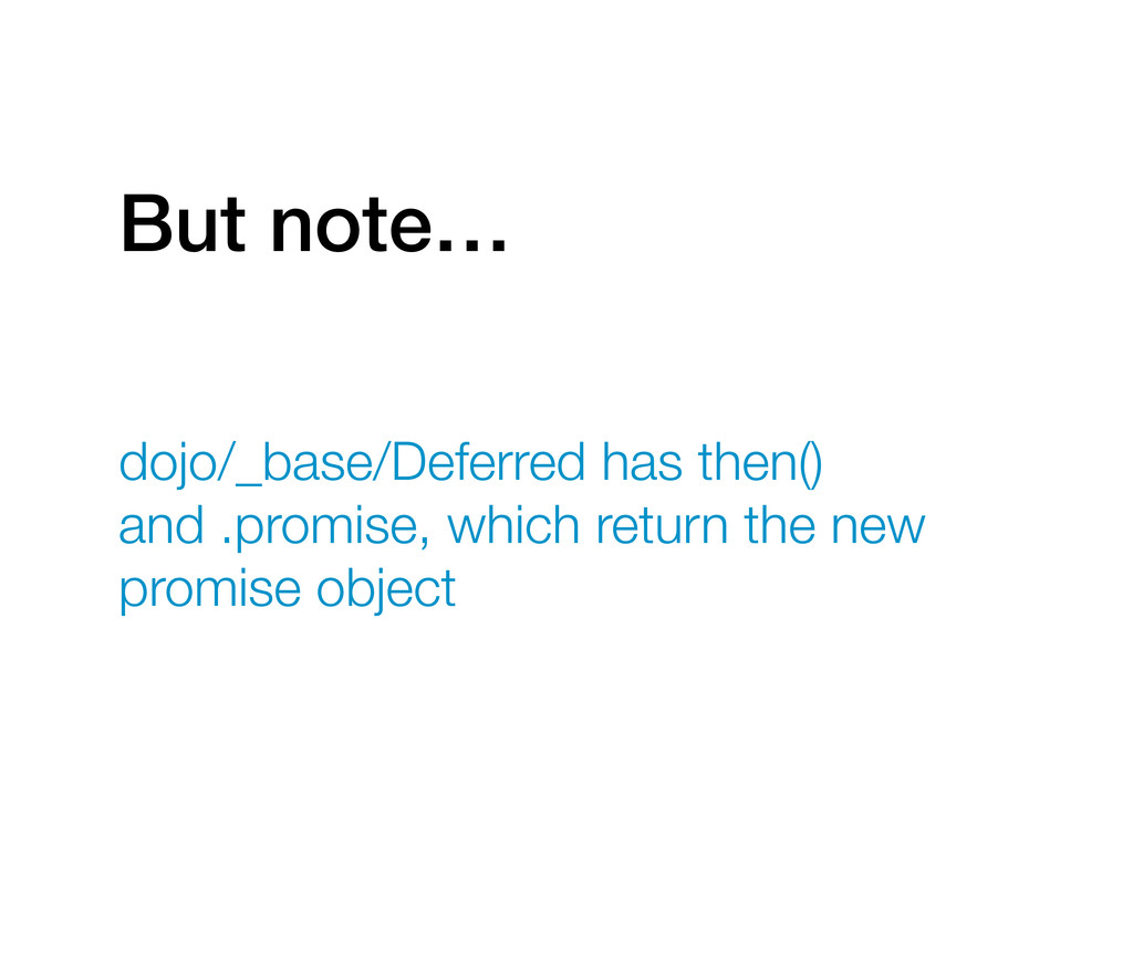But note… dojo/_base/Deferred has then() and .p...