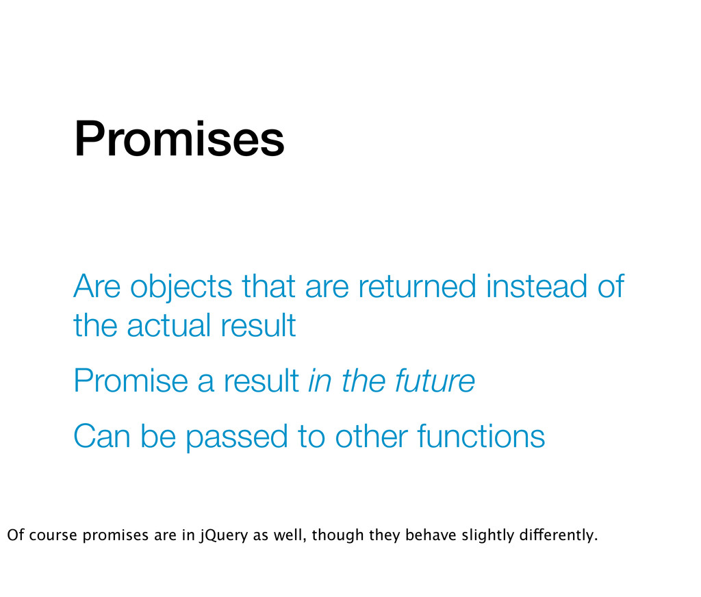Promises Are objects that are returned instead ...