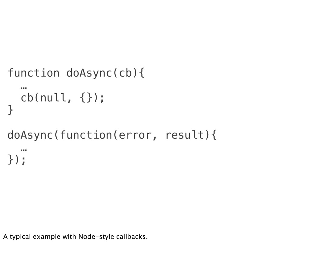 function doAsync(cb){ … cb(null, {}); } doAsync...